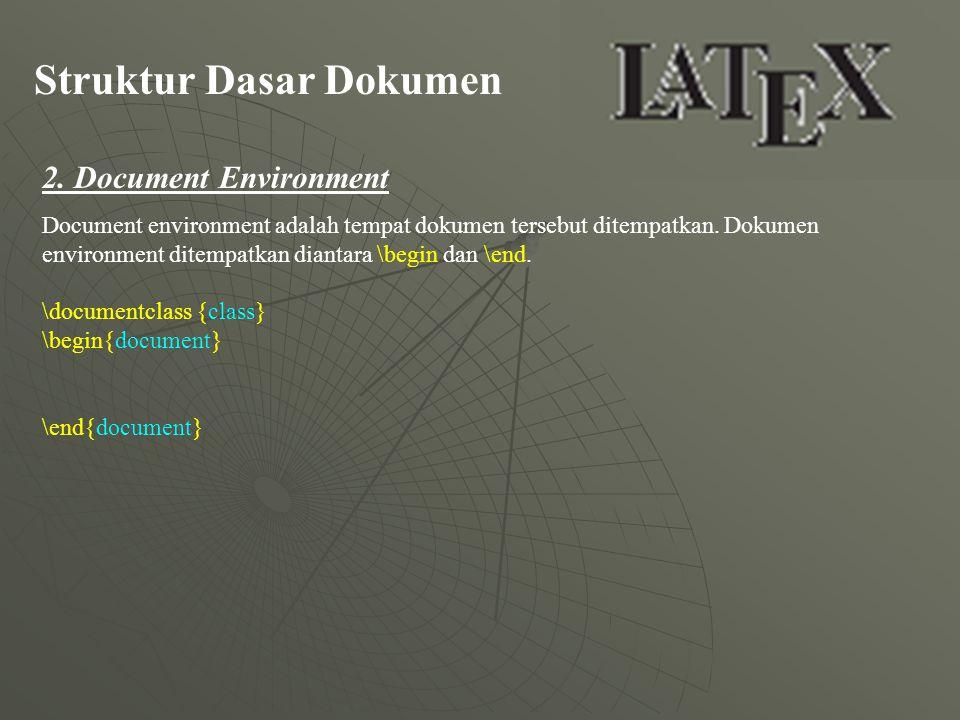 Struktur Dasar Dokumen 2. Document Environment Document environment adalah tempat dokumen tersebut ditempatkan. Dokumen environment ditempatkan dianta