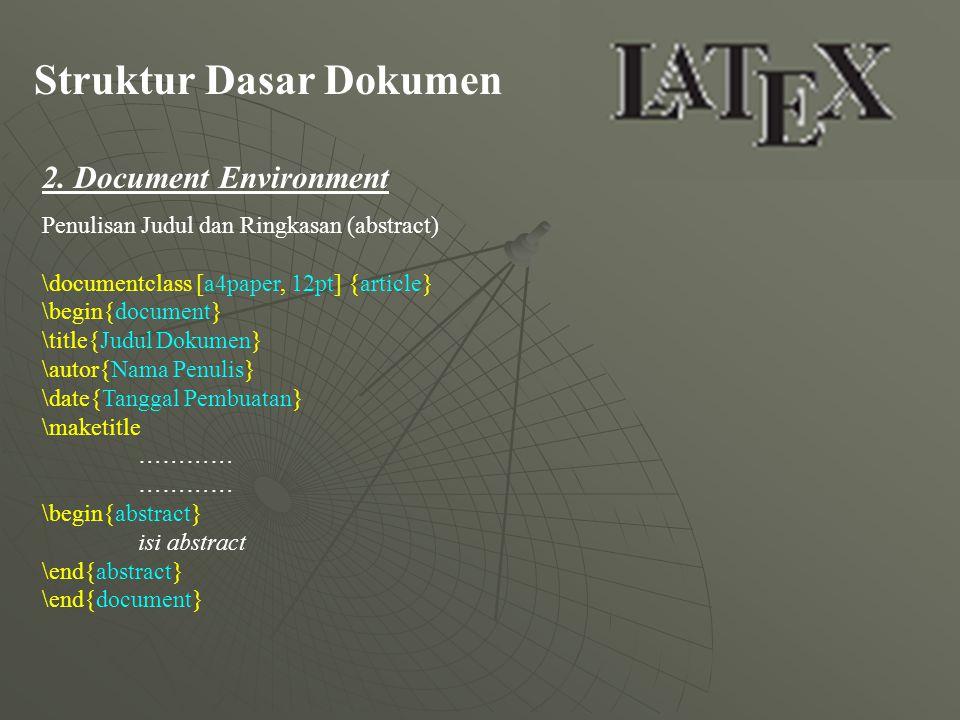 Struktur Dasar Dokumen 2. Document Environment Penulisan Judul dan Ringkasan (abstract) \documentclass [a4paper, 12pt] {article} \begin{document} \tit
