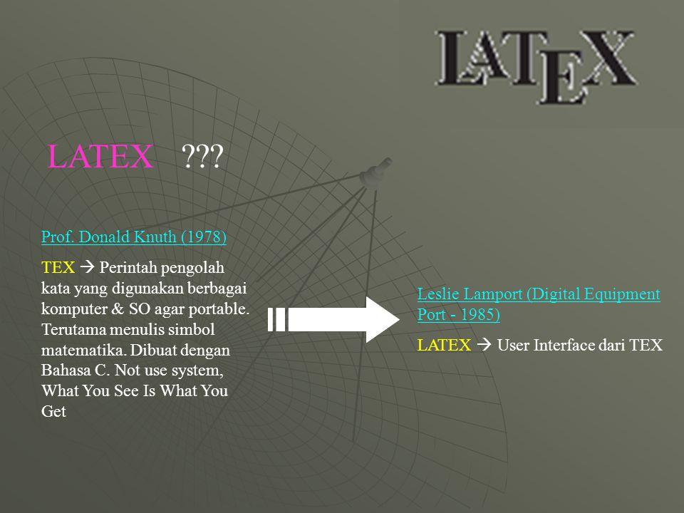 LATEX ??? Prof. Donald Knuth (1978) TEX  Perintah pengolah kata yang digunakan berbagai komputer & SO agar portable. Terutama menulis simbol matemati
