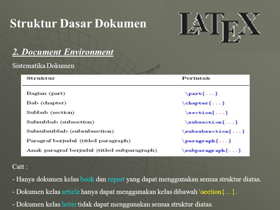 Struktur Dasar Dokumen 2. Document Environment Sistematika Dokumen Catt : - Hanya dokumen kelas book dan report yang dapat menggunakan semua struktur