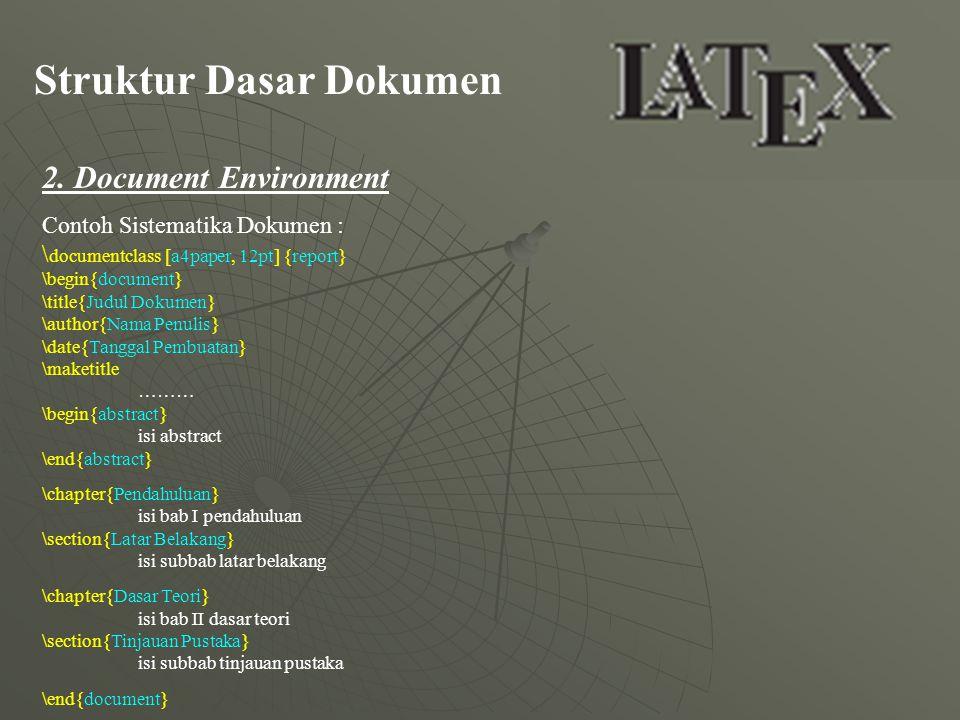 Struktur Dasar Dokumen 2. Document Environment Contoh Sistematika Dokumen : \ documentclass [a4paper, 12pt] {report} \begin{document} \title{Judul Dok