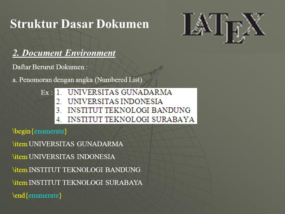 Struktur Dasar Dokumen 2. Document Environment Daftar Berurut Dokumen : a. Penomoran dengan angka (Numbered List) Ex : \begin{enumerate} \item UNIVERS