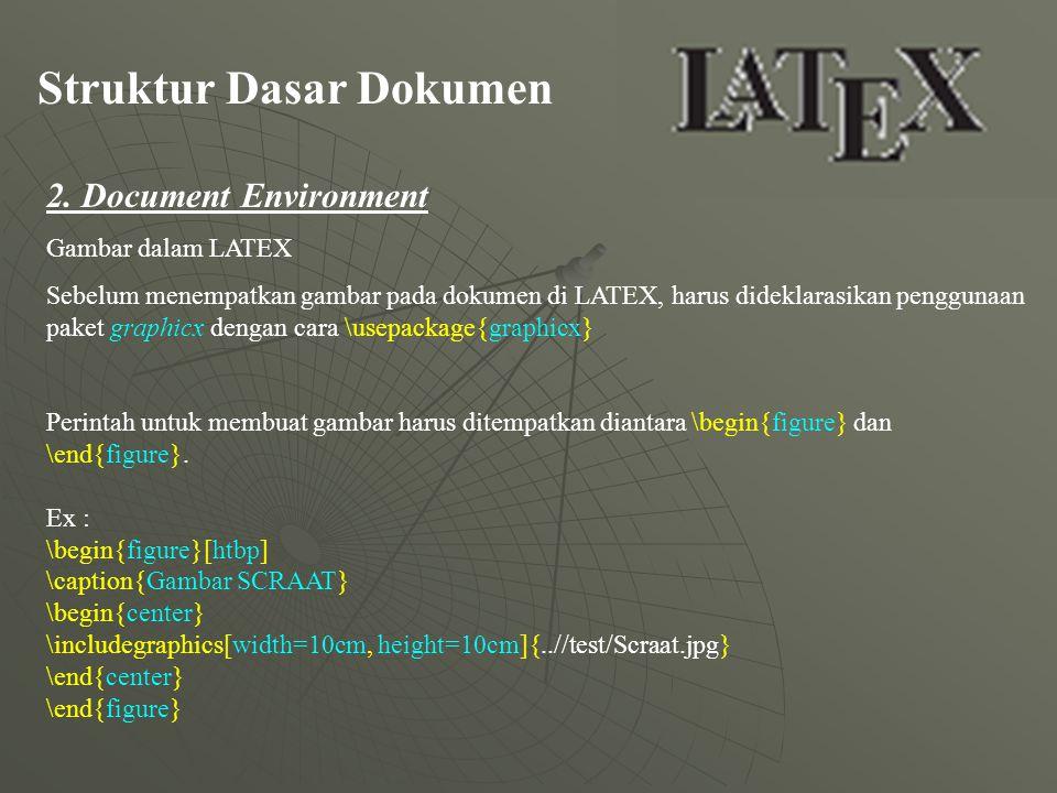 Struktur Dasar Dokumen 2. Document Environment Gambar dalam LATEX Sebelum menempatkan gambar pada dokumen di LATEX, harus dideklarasikan penggunaan pa