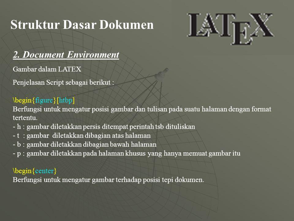 Struktur Dasar Dokumen 2. Document Environment Gambar dalam LATEX Penjelasan Script sebagai berikut : \begin{figure}[htbp] Berfungsi untuk mengatur po
