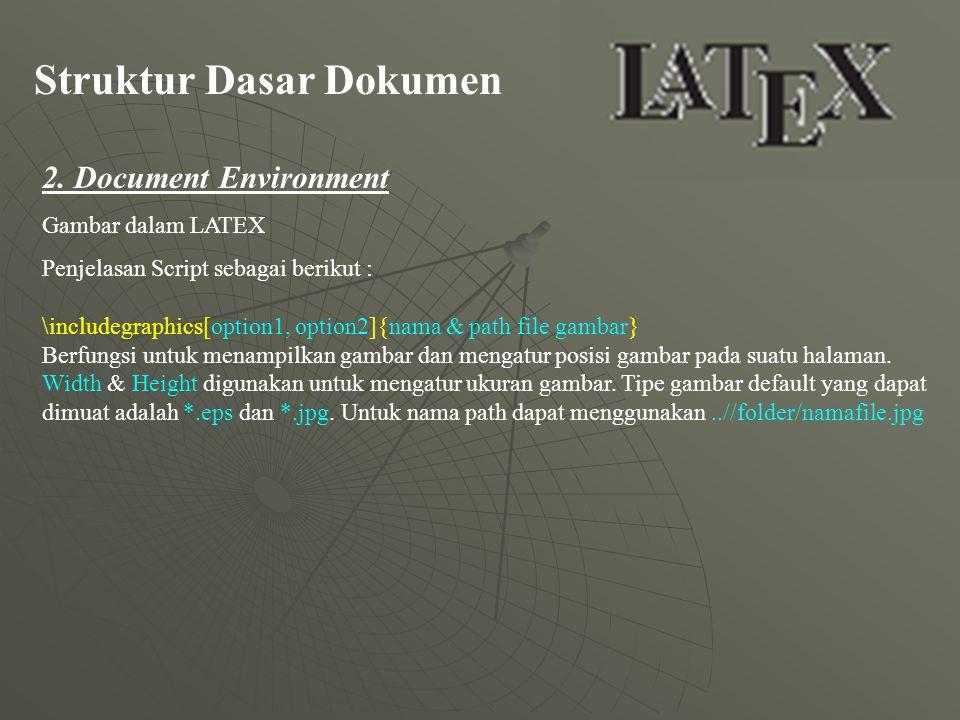 Struktur Dasar Dokumen 2. Document Environment Gambar dalam LATEX Penjelasan Script sebagai berikut : \includegraphics[option1, option2]{nama & path f