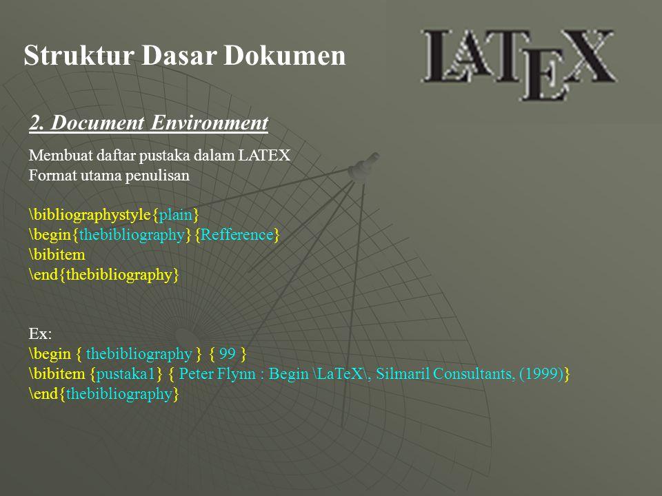 Struktur Dasar Dokumen 2. Document Environment Membuat daftar pustaka dalam LATEX Format utama penulisan \bibliographystyle{plain} \begin{thebibliogra