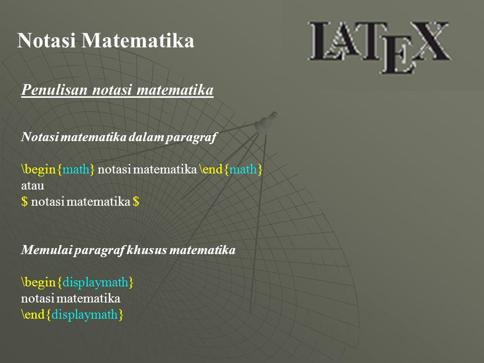 Notasi Matematika Penulisan notasi matematika Notasi matematika dalam paragraf \begin{math} notasi matematika \end{math} atau $ notasi matematika $ Me