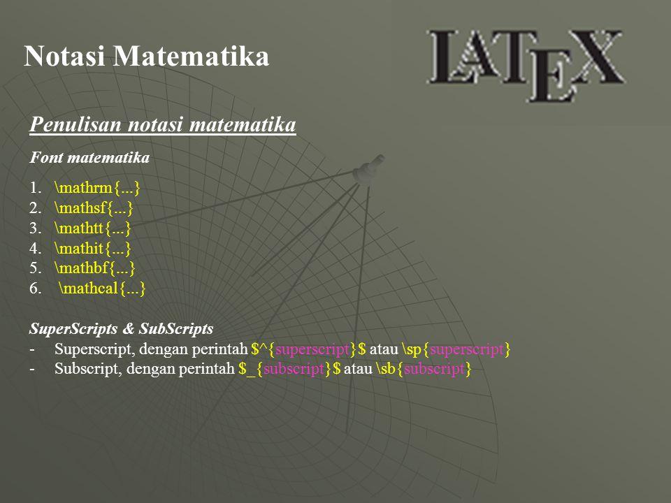Notasi Matematika Penulisan notasi matematika Font matematika 1.\mathrm{...} 2.\mathsf{...} 3.\mathtt{...} 4.\mathit{...} 5.\mathbf{...} 6. \mathcal{.