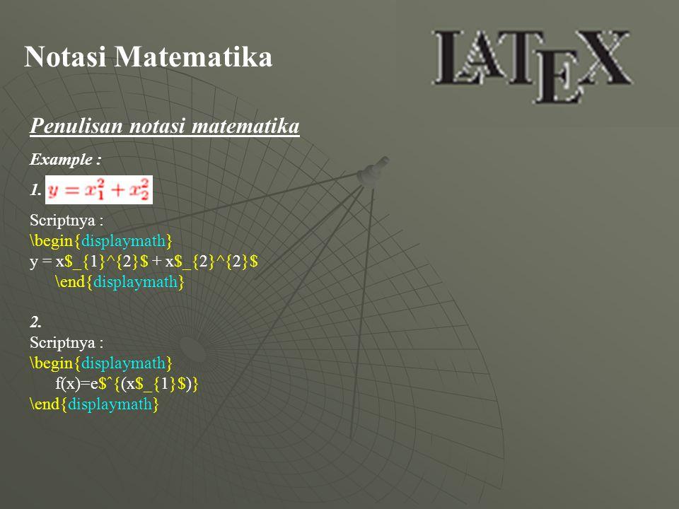 Notasi Matematika Penulisan notasi matematika Example : 1. Scriptnya : \begin{displaymath} y = x$_{1}^{2}$ + x$_{2}^{2}$ \end{displaymath} 2. Scriptny