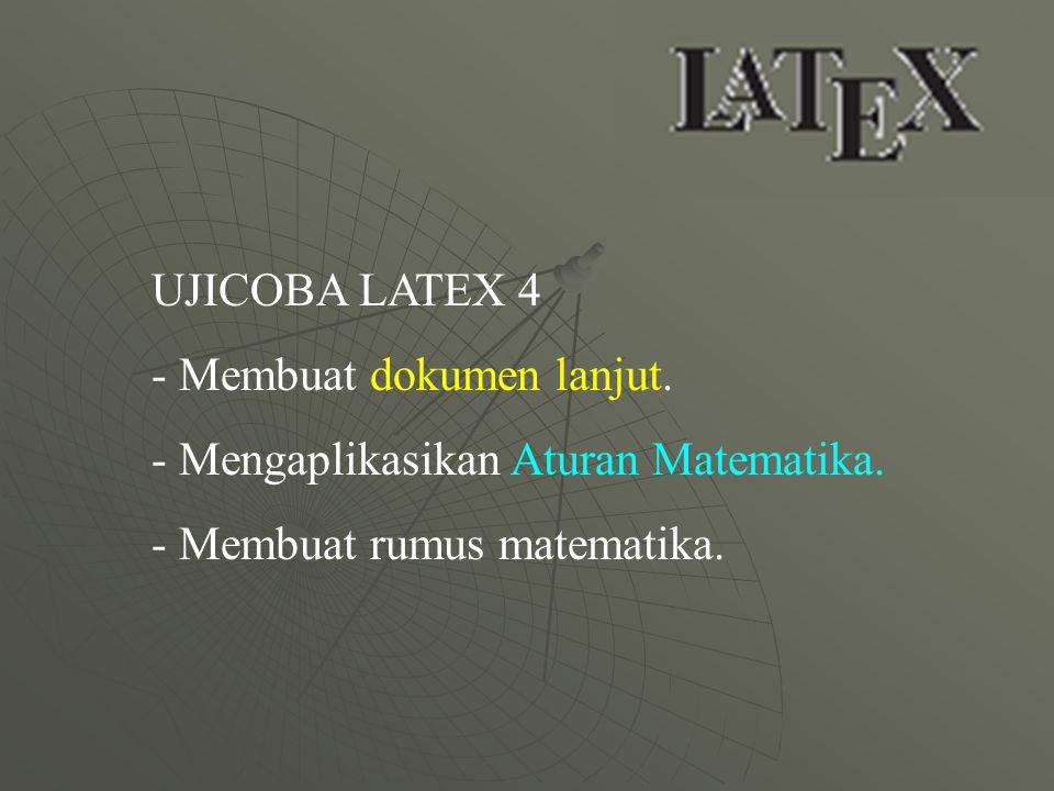 UJICOBA LATEX 4 - Membuat dokumen lanjut. - Mengaplikasikan Aturan Matematika. - Membuat rumus matematika.