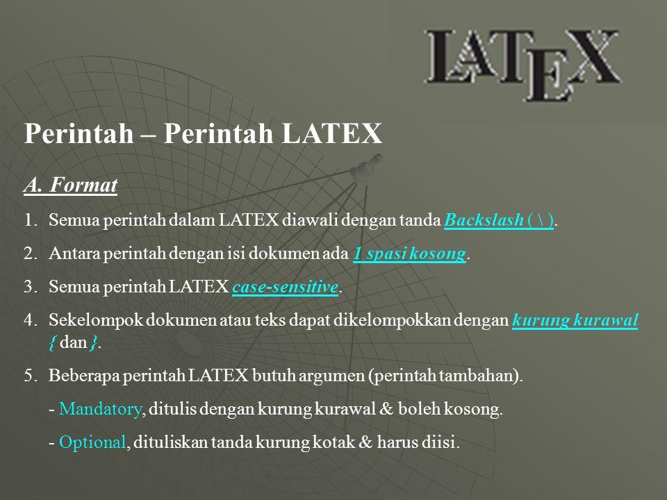 Perintah – Perintah LATEX A. Format 1.Semua perintah dalam LATEX diawali dengan tanda Backslash ( \ ). 2.Antara perintah dengan isi dokumen ada 1 spas