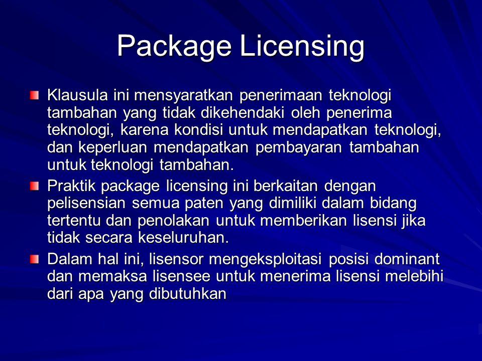 Package Licensing Klausula ini mensyaratkan penerimaan teknologi tambahan yang tidak dikehendaki oleh penerima teknologi, karena kondisi untuk mendapa
