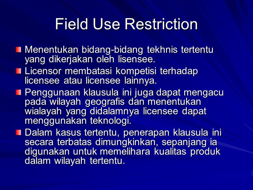 Field Use Restriction Menentukan bidang-bidang tekhnis tertentu yang dikerjakan oleh lisensee. Licensor membatasi kompetisi terhadap licensee atau lic