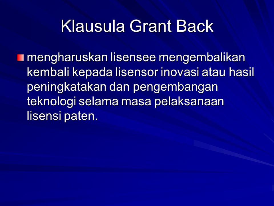 Klausula Grant Back mengharuskan lisensee mengembalikan kembali kepada lisensor inovasi atau hasil peningkatakan dan pengembangan teknologi selama mas