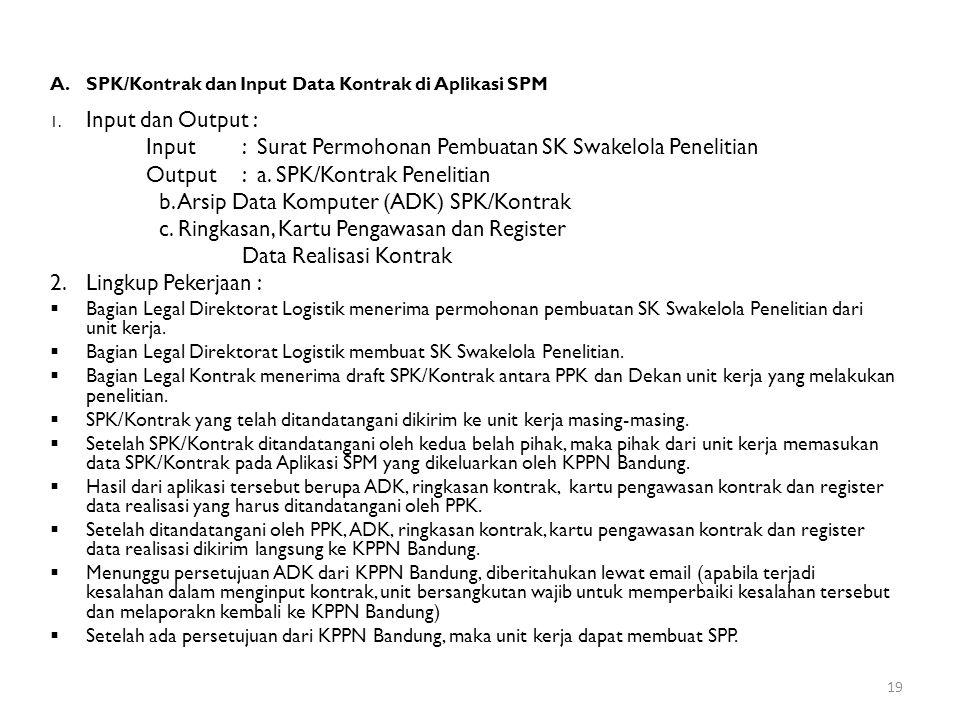 A.SPK/Kontrak dan Input Data Kontrak di Aplikasi SPM 1. Input dan Output : Input : Surat Permohonan Pembuatan SK Swakelola Penelitian Output : a. SPK/