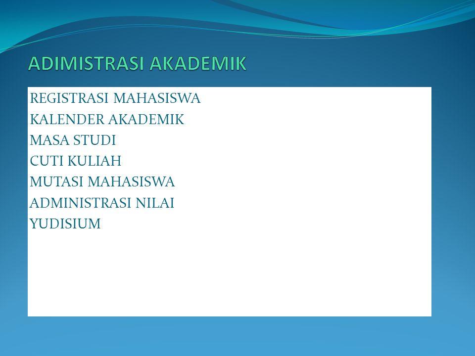 REGISTRASI MAHASISWA KALENDER AKADEMIK MASA STUDI CUTI KULIAH MUTASI MAHASISWA ADMINISTRASI NILAI YUDISIUM
