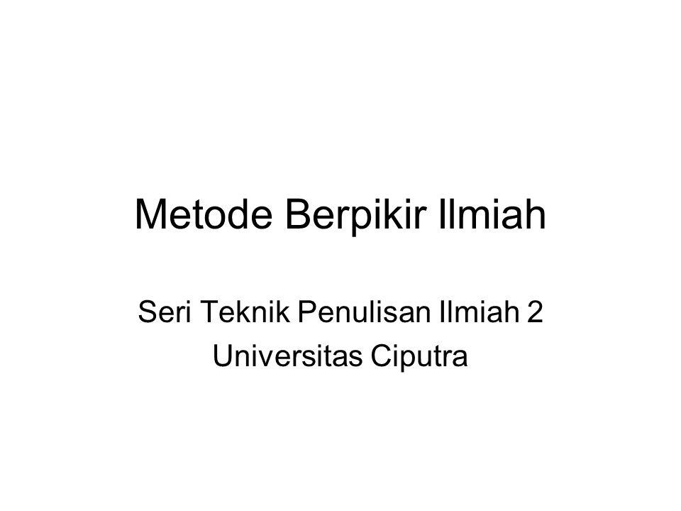 Metode Berpikir Ilmiah Seri Teknik Penulisan Ilmiah 2 Universitas Ciputra