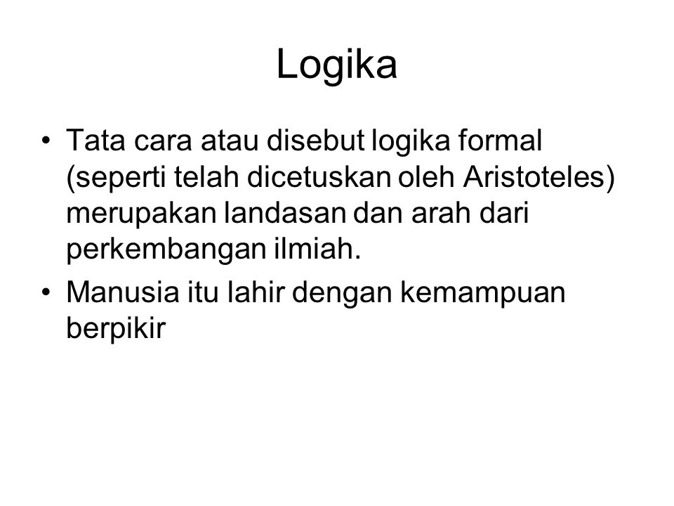 Logika Tata cara atau disebut logika formal (seperti telah dicetuskan oleh Aristoteles) merupakan landasan dan arah dari perkembangan ilmiah.