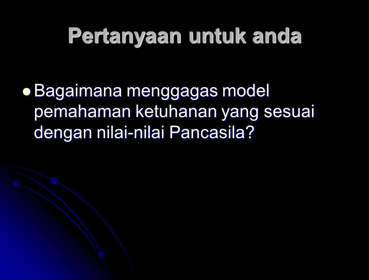Pertanyaan untuk anda Bagaimana menggagas model pemahaman ketuhanan yang sesuai dengan nilai-nilai Pancasila? Bagaimana menggagas model pemahaman ketu