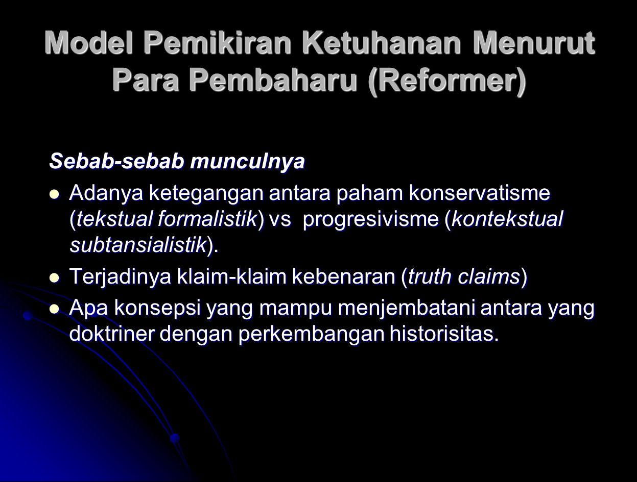 Model Pemikiran Ketuhanan Menurut Para Pembaharu (Reformer) Sebab-sebab munculnya Adanya ketegangan antara paham konservatisme (tekstual formalistik) vs progresivisme (kontekstual subtansialistik).