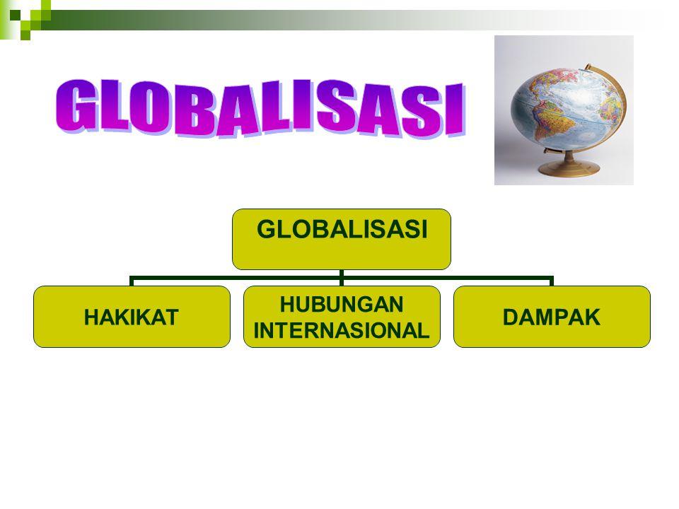 GLOBALISASI HAKIKAT HUBUNGAN INTERNASIONAL DAMPAK