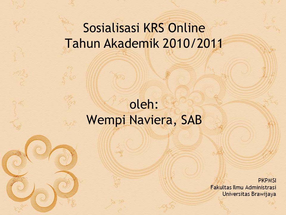 Sosialisasi KRS Online Tahun Akademik 2010/2011 oleh: Wempi Naviera, SAB PKPMSI Fakultas Ilmu Administrasi Universitas Brawijaya