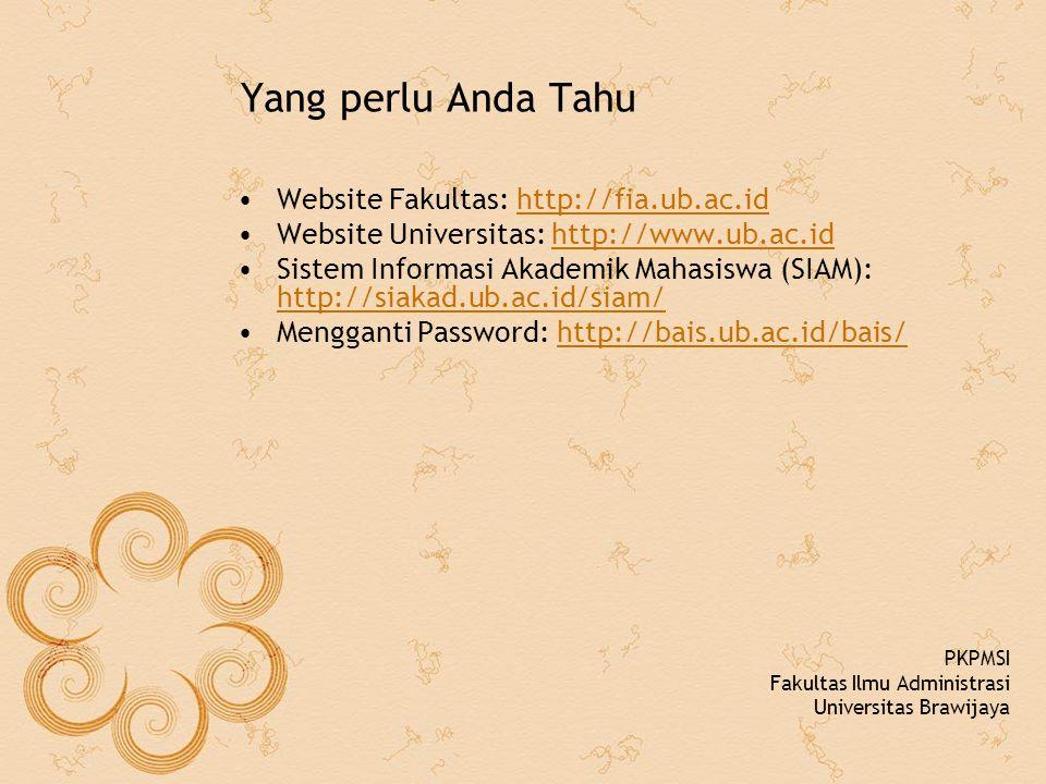 Yang perlu Anda Tahu Website Fakultas: http://fia.ub.ac.idhttp://fia.ub.ac.id Website Universitas: http://www.ub.ac.idhttp://www.ub.ac.id Sistem Informasi Akademik Mahasiswa (SIAM): http://siakad.ub.ac.id/siam/ http://siakad.ub.ac.id/siam/ Mengganti Password: http://bais.ub.ac.id/bais/http://bais.ub.ac.id/bais/ PKPMSI Fakultas Ilmu Administrasi Universitas Brawijaya