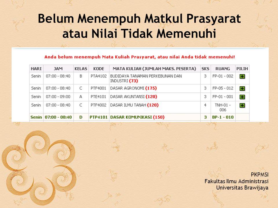 Belum Menempuh Matkul Prasyarat atau Nilai Tidak Memenuhi PKPMSI Fakultas Ilmu Administrasi Universitas Brawijaya