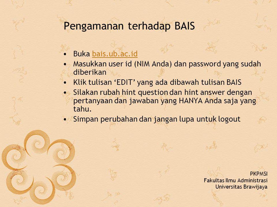 Pengamanan terhadap BAIS Buka bais.ub.ac.idbais.ub.ac.id Masukkan user id (NIM Anda) dan password yang sudah diberikan Klik tulisan 'EDIT' yang ada dibawah tulisan BAIS Silakan rubah hint question dan hint answer dengan pertanyaan dan jawaban yang HANYA Anda saja yang tahu.