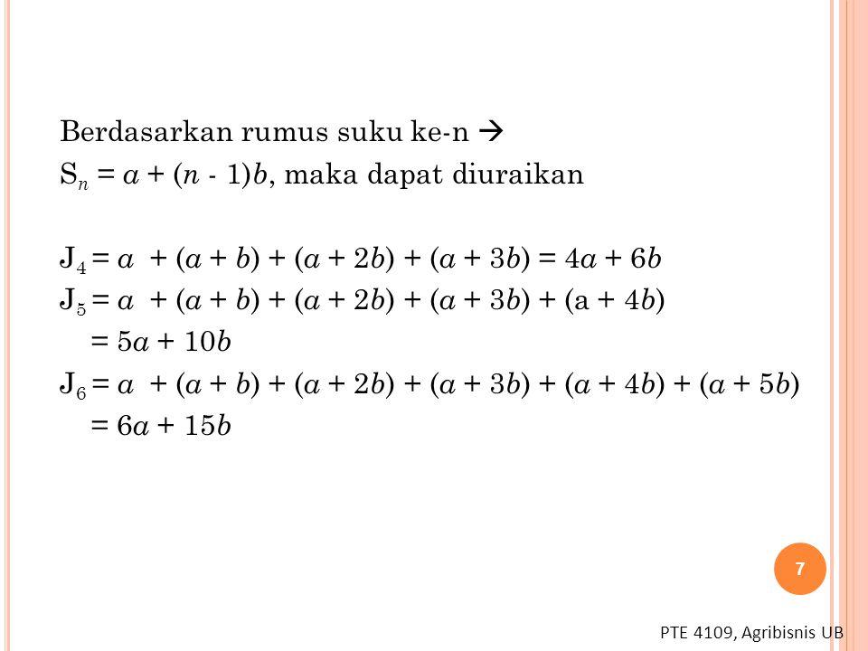 PTE 4109, Agribisnis UB Berdasarkan rumus suku ke-n  S n = a + ( n - 1) b, maka dapat diuraikan J 4 = a + ( a + b ) + ( a + 2 b ) + ( a + 3 b ) = 4 a
