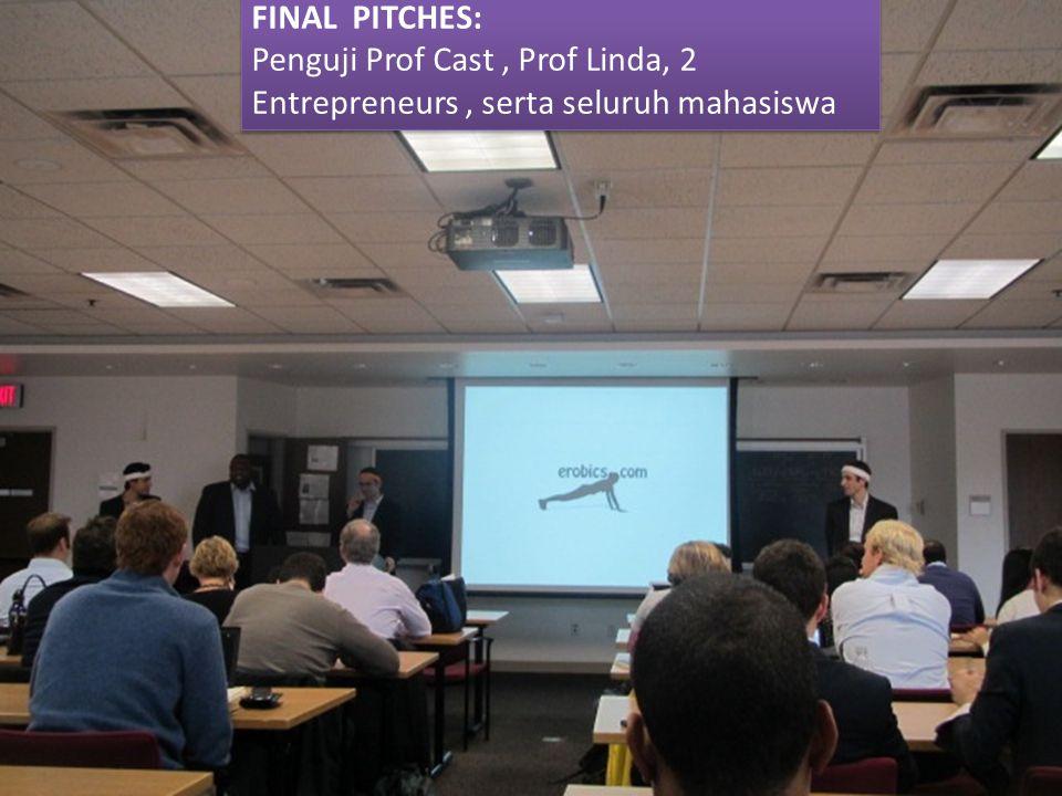 FINAL PITCHES: Penguji Prof Cast, Prof Linda, 2 Entrepreneurs, serta seluruh mahasiswa FINAL PITCHES: Penguji Prof Cast, Prof Linda, 2 Entrepreneurs, serta seluruh mahasiswa