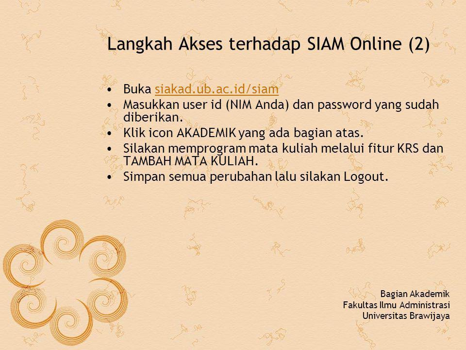 Langkah Akses terhadap SIAM Online (2) Buka siakad.ub.ac.id/siamsiakad.ub.ac.id/siam Masukkan user id (NIM Anda) dan password yang sudah diberikan. Kl