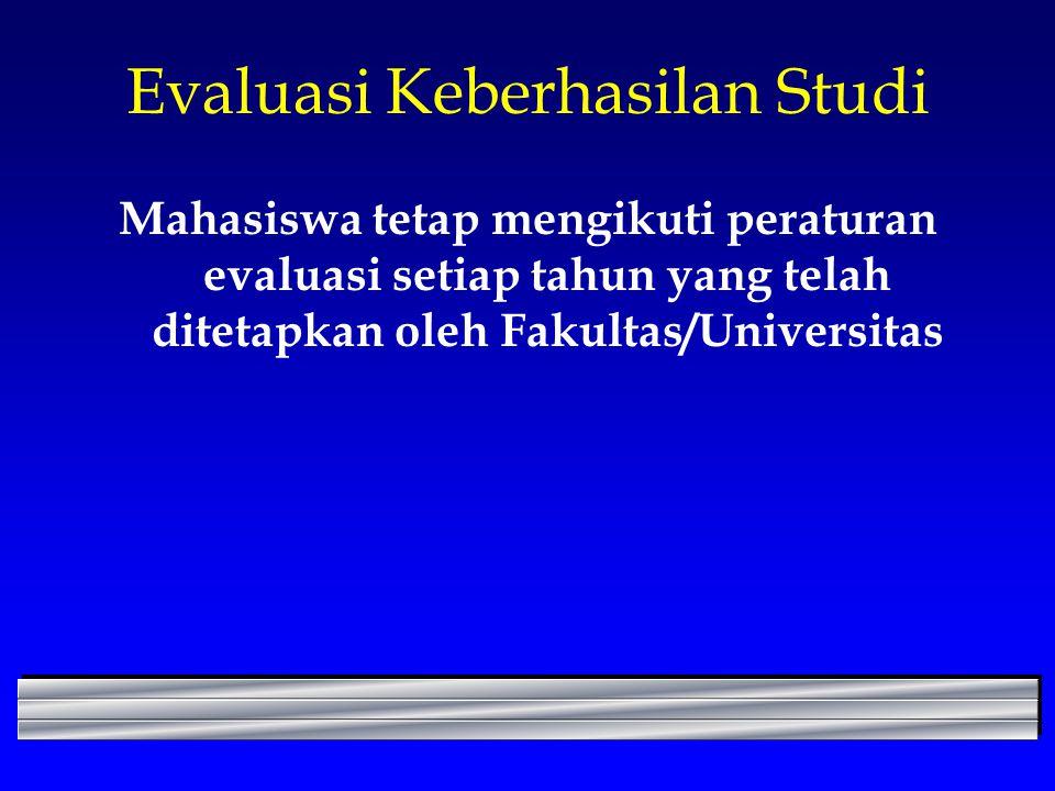 Evaluasi Keberhasilan Studi Mahasiswa tetap mengikuti peraturan evaluasi setiap tahun yang telah ditetapkan oleh Fakultas/Universitas