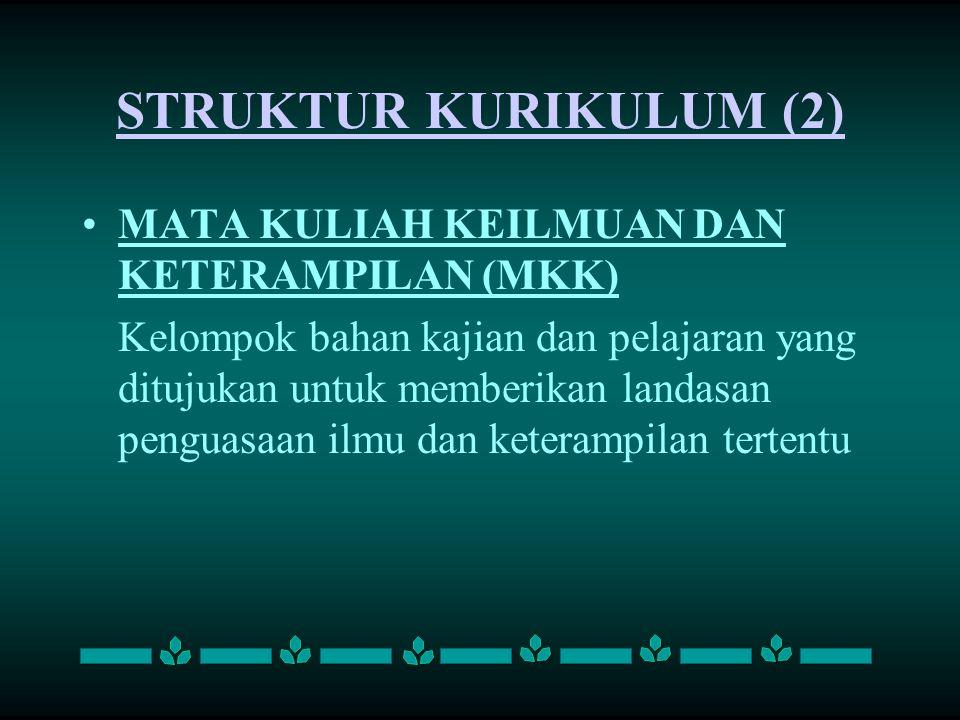 STRUKTUR KURIKULUM (2) MATA KULIAH KEILMUAN DAN KETERAMPILAN (MKK) Kelompok bahan kajian dan pelajaran yang ditujukan untuk memberikan landasan pengua