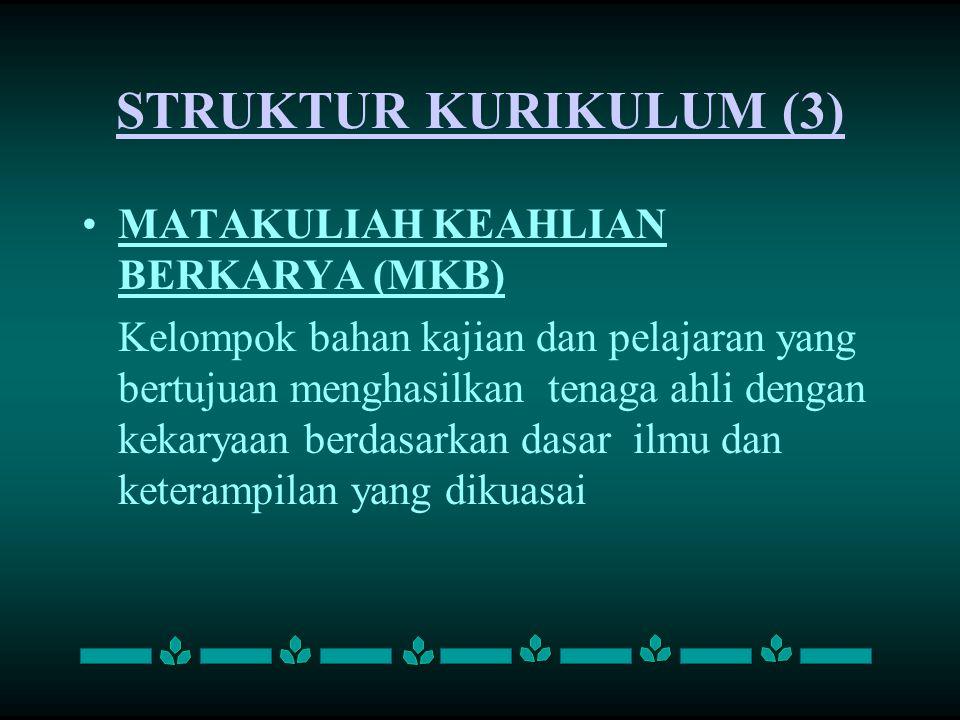 STRUKTUR KURIKULUM (3) MATAKULIAH KEAHLIAN BERKARYA (MKB) Kelompok bahan kajian dan pelajaran yang bertujuan menghasilkan tenaga ahli dengan kekaryaan
