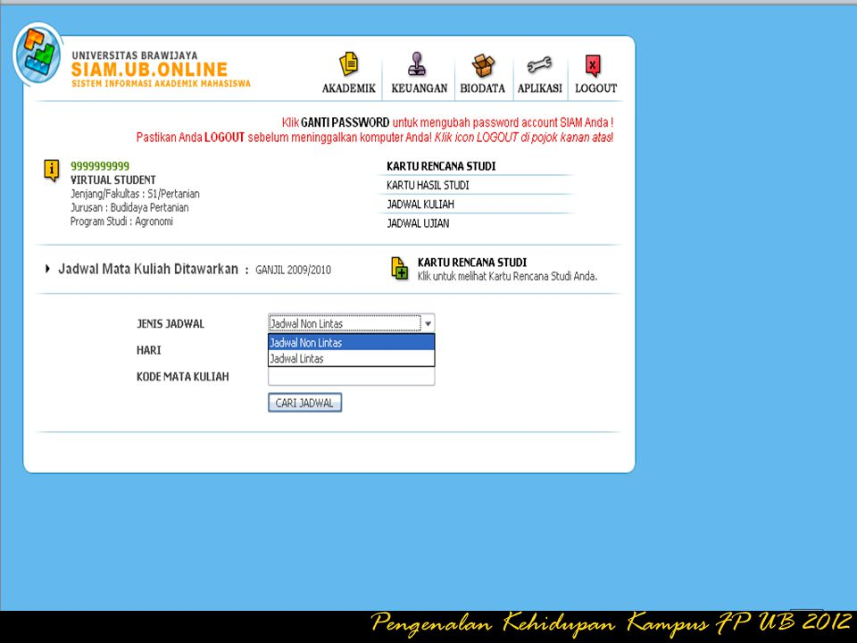 Isikan NIM ******** Isikan Password WWW.SIAM.UB.AC.ID Pengenalan Kehidupan Kampus FP UB 2012