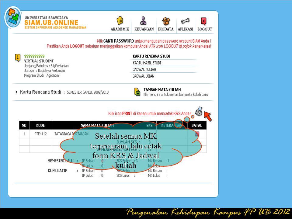 Klik Jadwal Kuliah untuk memastikan MK yg dipilih Sudah benar2 terprogram Pengenalan Kehidupan Kampus FP UB 2012