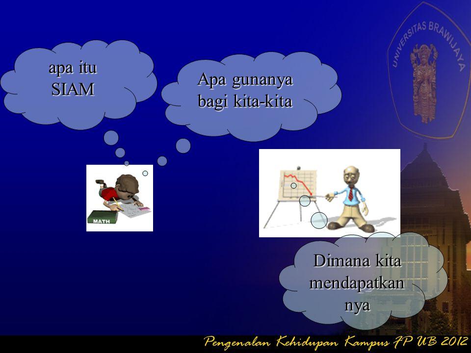 Sistem Informasi Akademik Mahasiswa (SIAM) Pengenalan Kehidupan Kampus FP UB 2012