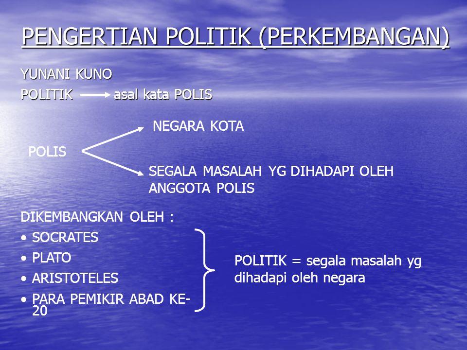 PENGERTIAN POLITIK (PERKEMBANGAN) YUNANI KUNO POLITIKasal kata POLIS POLIS NEGARA KOTA SEGALA MASALAH YG DIHADAPI OLEH ANGGOTA POLIS DIKEMBANGKAN OLEH