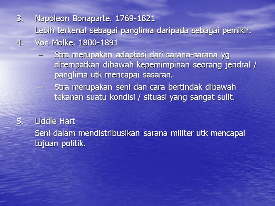 3.Napoleon Bonaparte. 1769-1821 Lebih terkenal sebagai panglima daripada sebagai pemikir. 4.Von Molke. 1800-1891 –Stra merupakan adaptasi dari sarana-