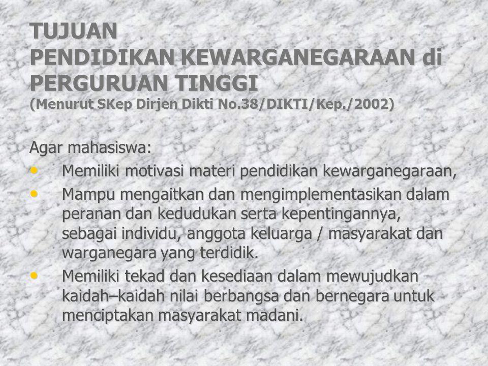 TUJUAN PENDIDIKAN KEWARGANEGARAAN di PERGURUAN TINGGI (Menurut SKep Dirjen Dikti No.38/DIKTI/Kep./2002) Agar mahasiswa: Memiliki motivasi materi pendi