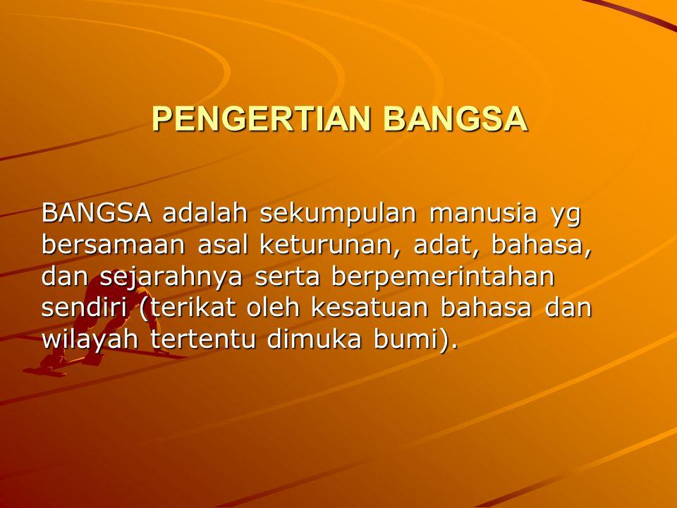 PENGERTIAN BANGSA BANGSA adalah sekumpulan manusia yg bersamaan asal keturunan, adat, bahasa, dan sejarahnya serta berpemerintahan sendiri (terikat ol