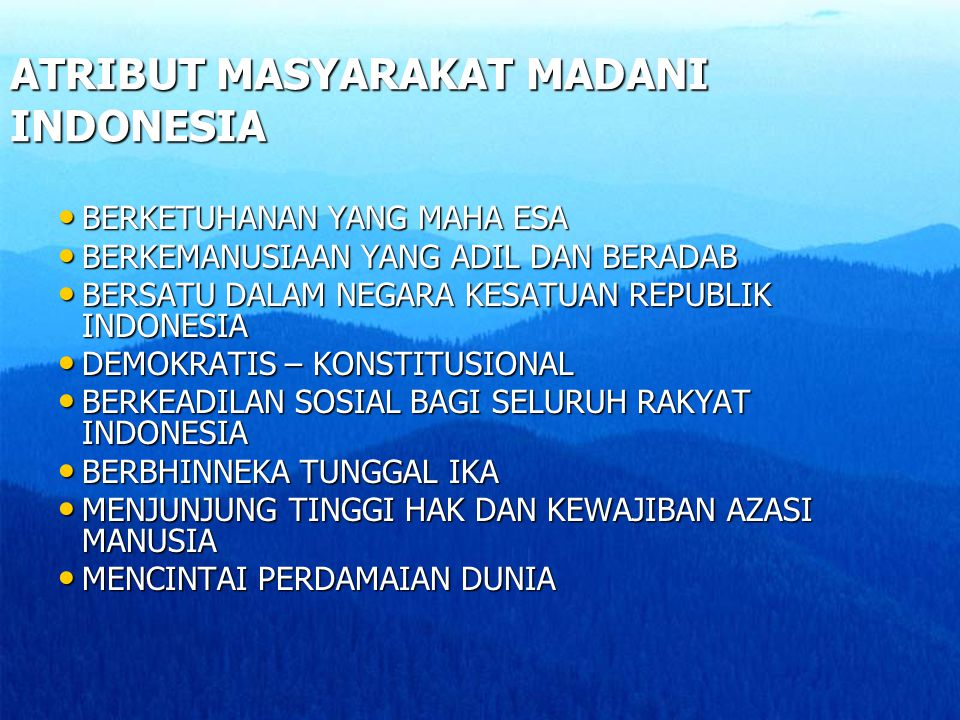 ATRIBUT MASYARAKAT MADANI INDONESIA BERKETUHANAN YANG MAHA ESA BERKETUHANAN YANG MAHA ESA BERKEMANUSIAAN YANG ADIL DAN BERADAB BERKEMANUSIAAN YANG ADI