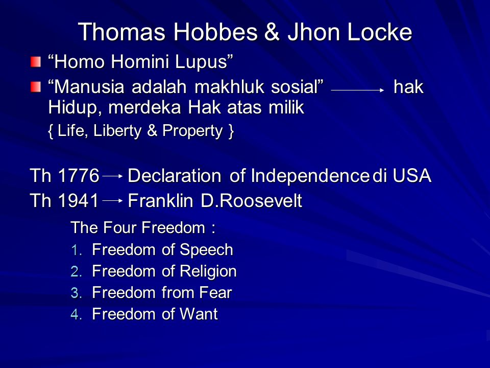 Thomas Hobbes & Jhon Locke Homo Homini Lupus Manusia adalah makhluk sosial hak Hidup, merdeka Hak atas milik { Life, Liberty & Property } Th 1776Declaration of Independencedi USA Th 1941Franklin D.Roosevelt The Four Freedom : 1.