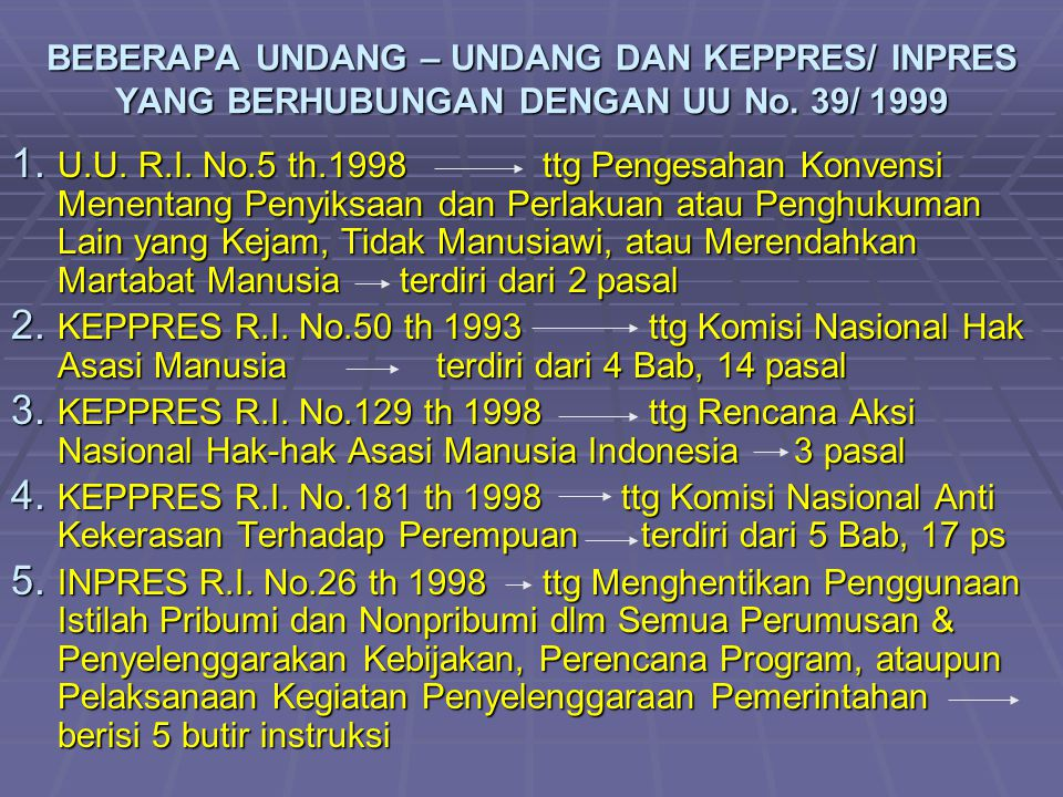 BEBERAPA UNDANG – UNDANG DAN KEPPRES/ INPRES YANG BERHUBUNGAN DENGAN UU No. 39/ 1999 1. U.U. R.I. No.5 th.1998ttg Pengesahan Konvensi Menentang Penyik