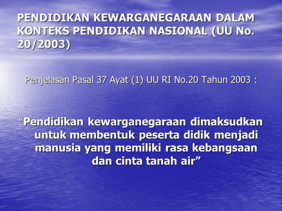 """PENDIDIKAN KEWARGANEGARAAN DALAM KONTEKS PENDIDIKAN NASIONAL (UU No. 20/2003) Penjelasan Pasal 37 Ayat (1) UU RI No.20 Tahun 2003 : """" Pendidikan kewar"""