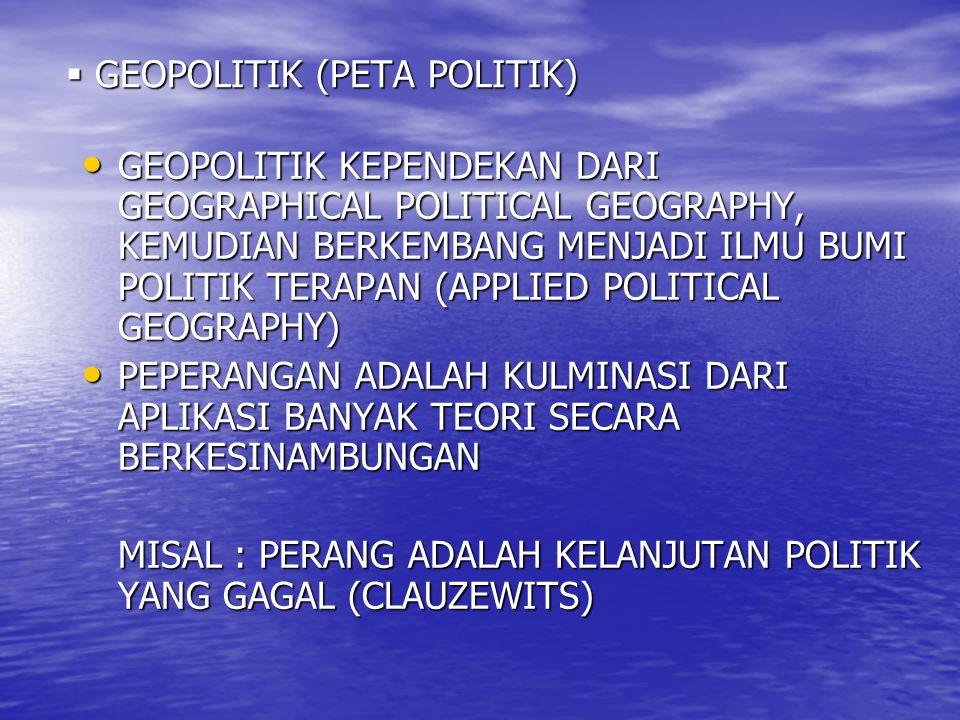 GEOPOLITIK (PETA POLITIK) GEOPOLITIK KEPENDEKAN DARI GEOGRAPHICAL POLITICAL GEOGRAPHY, KEMUDIAN BERKEMBANG MENJADI ILMU BUMI POLITIK TERAPAN (APPLIE