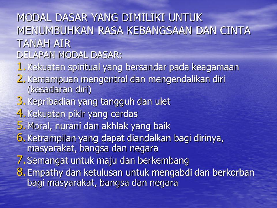 MODAL DASAR YANG DIMILIKI UNTUK MENUMBUHKAN RASA KEBANGSAAN DAN CINTA TANAH AIR DELAPAN MODAL DASAR: 1. K ekuatan spiritual yang bersandar pada keagam