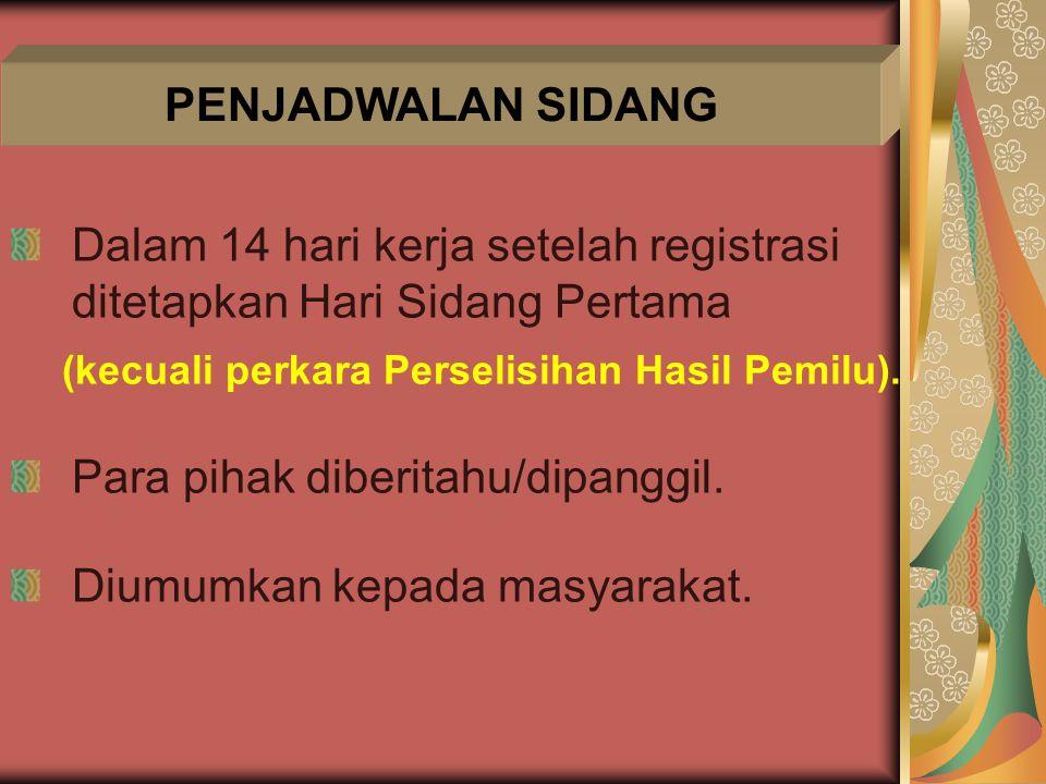 Dalam 14 hari kerja setelah registrasi ditetapkan Hari Sidang Pertama (kecuali perkara Perselisihan Hasil Pemilu). Para pihak diberitahu/dipanggil. Di