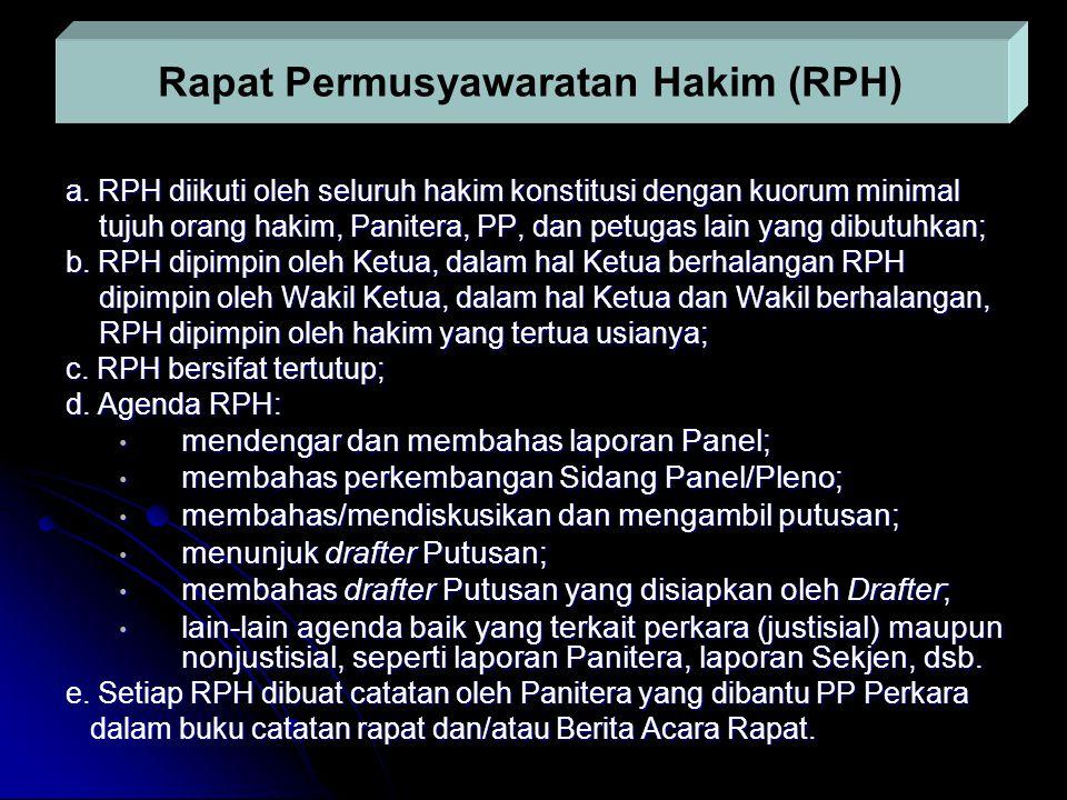 a. RPH diikuti oleh seluruh hakim konstitusi dengan kuorum minimal tujuh orang hakim, Panitera, PP, dan petugas lain yang dibutuhkan; tujuh orang haki